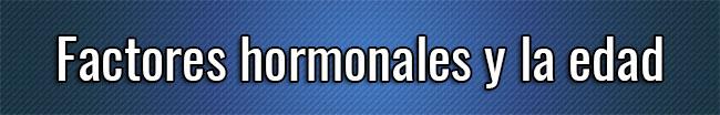 Factores hormonales y la edad