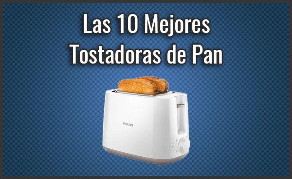 Las 10 Mejores Tostadoras de Pan
