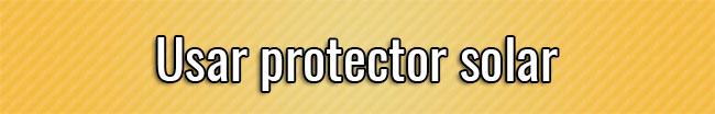 Usar protector solar