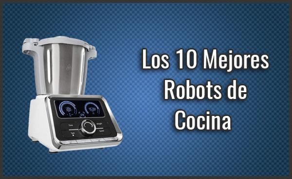 Comparativa De Los 10 Mejores Robots De Cocina Opiniones Enero 2019