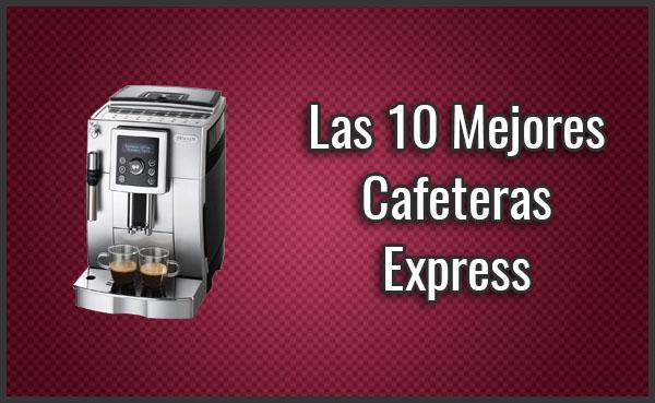 La Mejor Cafetera Express del 2019 - ¿Qué comprar? Comparativa, Manuales y Automáticas, Buenas y Baratas