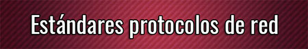 Estándares protocolos de red